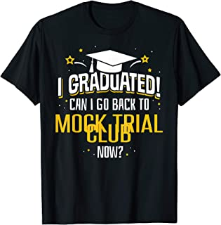 Funny I Graduated Now Can I Go Back To MOCK TRIAL CLUB Gift T-Shirt