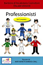 Professionisti (Professionals) - SET COMPLETO - ITALIAN VERSION (Bambino di Vocabolario Costruttore Book 18) (English Edition)