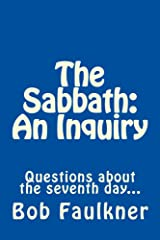 The Sabbath: An Inquiry: Questions about the seventh day... Kindle Edition