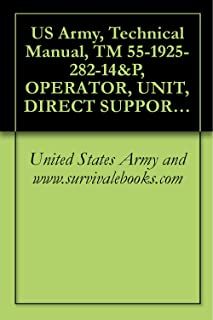 US Army, Technical Manual, TM 55-1925-282-14&P, OPERATOR, UNIT, DIRECT SUPPORT AND GENERAL SUPPORT MAINTENANCE MANUAL INCLUDING REPAIR PARTS AND SPECIAL ... (LT), NSN 1925-01-509-7013, (EIC XAG), 2005