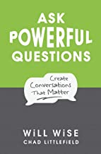 Ask Powerful Questions: Create Conversations That Matter PDF