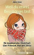 Weil du etwas Besonderes bist: Ein inspirierendes Kinderbuch über Potenzial, Mut und Stärke - Für Mädchen und Jungen (German Edition)