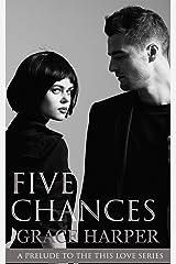 FIVE CHANCES (THIS LOVE Trilogy Book 4) Kindle Edition