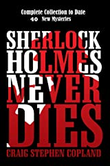 Sherlock Holmes Never Dies - Complete Collection to Date: New Sherlock Holmes Mysteries Kindle Edition