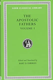 The Apostolic Fathers, Vol. 1: I Clement, II Clement, Ignatius, Polycarp, Didache (Loeb Classical Library) (Volume I)