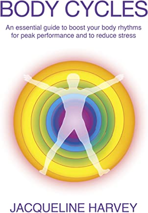 BODY CYCLES  An essential guide to boost your body rhythms for peak performance and to reduce stress