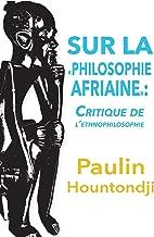 Sur La Philosophie Africaine. Critique de Liethnophilosophie (French Edition)