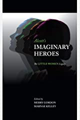 Alcott's Imaginary Heroes: The Little Women Legacy Kindle Edition