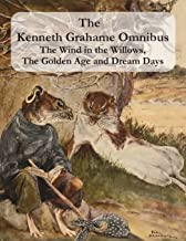 """The Kenneth Grahame Omnibus: The Wind in the Willows, The Golden Age and Dream Days (including """"The Reluctant Dragon"""") [Il..."""