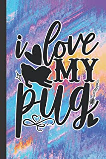 I Love My Pug: Journal Notebook For Pug Lovers   Pug Owner Gifts