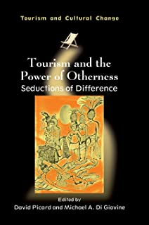 Tourism and the Power of Otherness: Seductions of Difference