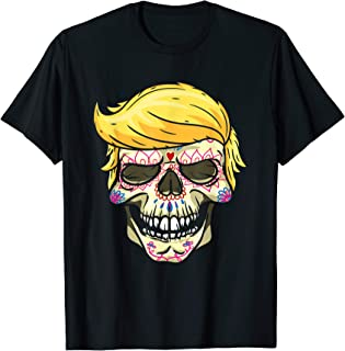 Trump Sugar Skull Tattoo Day of the Dead lover gift T-Shirt