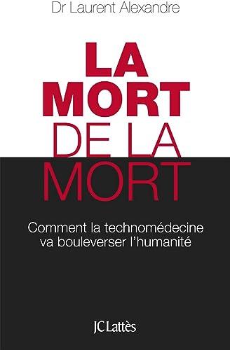 La mort de la mort (Essais et documents) by Dr Laurent Alexandre ...