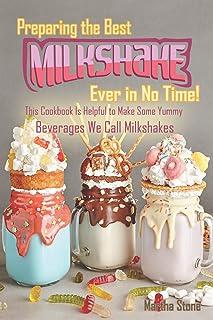 Preparing the Best Milkshakes Ever in No Time!: This Cookbook Is Helpful to Make