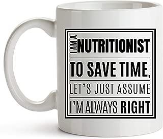 Funny Nutritionist Mug - 11oz Coffee Mug - Registered Nutritionist Gift - Registered Dietitians Mug - Registered Dietician Day - Mug Quotes for Nutritionists - I Am A Nutritionist. I'm Always Right.