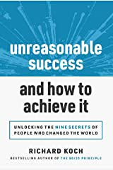 Unreasonable Success and How to Achieve It: Unlocking the 9 Secrets of People Who Changed the World Kindle Edition