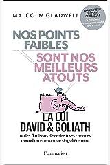 Nos points faibles sont nos meilleurs atouts: la Loi David & Goliath ou les 3 raisons de croire à ses chances quand on en manque singulièrement Format Kindle