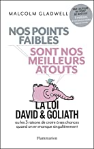Nos points faibles sont nos meilleurs atouts: la Loi David & Goliath ou les 3 raisons de croire à ses chances quand on en manque singulièrement (ESSAIS PRATIQUE) (French Edition)