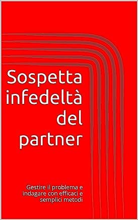 Sospetta infedeltà del partner: Gestire il problema e indagare con efficaci e semplici metodi