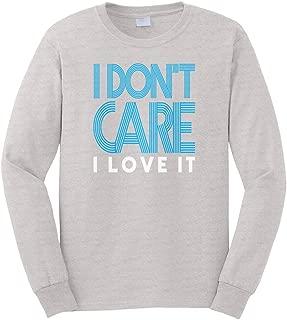Men's I Don't Care I Love It Long Sleeve T-Shirt