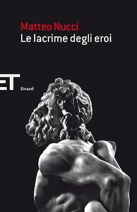 Le lacrime degli eroi (Einaudi tascabili. Saggi Vol. 1752)