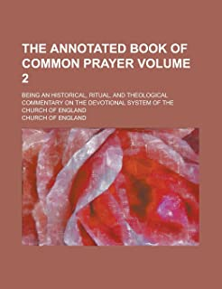 The Annotated Book of Common Prayer; Being an Historical, Ritual, and Theological Commentary on the Devotional System of t...