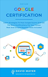 GOOGLE CERTIFICATION: Learn strategies to pass google exams and get the best certifications for you career real and unique...
