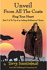 Unveil From All The Coats: Sing Your Heart (A Tip of an Iceberg Meditations Book 5) Kindle Edition