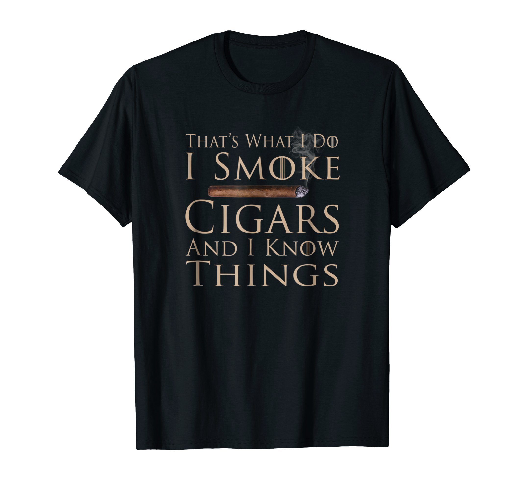 That's What I Do I Smoke Cigars And I Know Things Shirt T-Shirt
