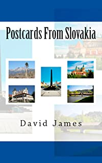 Postcards From Slovakia: A Humorous Account Of A British Ex-pat Living In The Slovak Republic (Slovakia - Heart of Europe Book 1)
