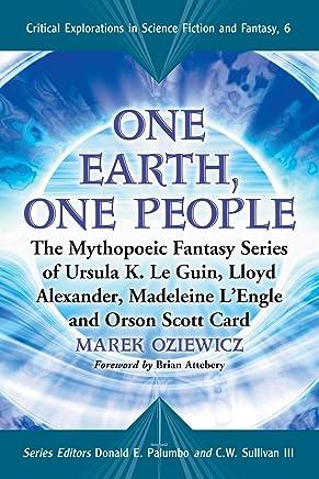 One Earth, One People: The Mythopoeic Fantasy Series of Ursula K. Le Guin, Lloyd Alexander, Madeleine LEngle and Orson Scott Card