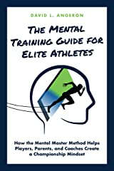 THE MENTAL TRAINING GUIDE FOR ELITE ATHLETES: How the Mental Master Method Helps Players, Parents, and Coaches Create a Championship Mindset (Successful Christian Athletes Collection Book 3) Kindle Edition