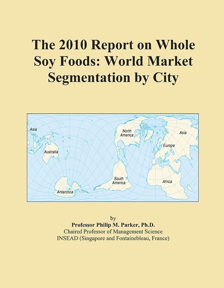 責任者エイリアン傾くThe 2010 Report on Whole Soy Foods: World Market Segmentation by City