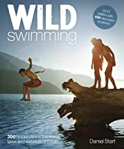 Wild Swimming Britain: 300 Hidden Dips in the Rivers, Lakes and Waterfalls of Britain
