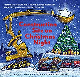 Construction Site on Christmas Night: (Christmas Book for Kids, Children's Book, Holiday Picture Book) by [Sherri Duskey Rinker, AG Ford]