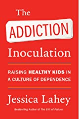 The Addiction Inoculation: Raising Healthy Kids in a Culture of Dependence Kindle Edition
