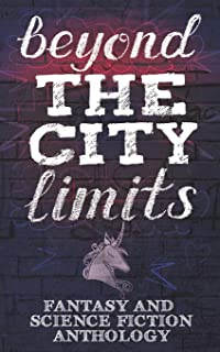 Beyond the City Limits: Fantasy and Science fiction Anthology