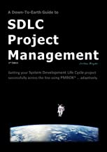 A Down-To-Earth Guide To SDLC Project Management: Getting your system / software development life cycle project successfully across the line using PMBOK adaptively.