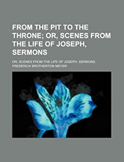 From the Pit to the Throne; Or, Scenes from the Life of Joseph, Sermons. Or, Scenes from the Life of Joseph, Sermons