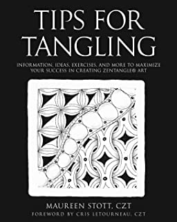 Tips for Tangling: Information, ideas, exercises, and more to maximize your success in creating Zentangle® Art