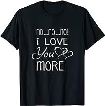 No No No I Love You More t-shirt