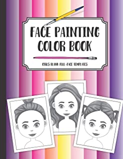 Face painting color book: Girls blank full-face templates: A workbook to draw, sketch or color design ideas