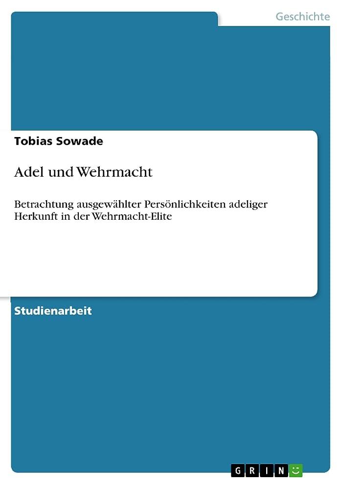 収縮派手主流Adel und Wehrmacht: Betrachtung ausgew?hlter Pers?nlichkeiten adeliger Herkunft in der Wehrmacht-Elite (German Edition)