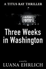 Three Weeks in Washington: A Titus Ray Thriller (Titus Ray Thrillers Book 3) Kindle Edition