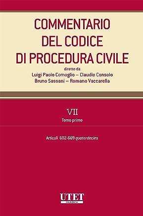 Commentario del Codice di procedura civile. VII - tomo I - artt. 602-669 quaterdecies