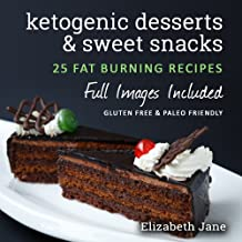 Easy Keto Desserts, Sweet Snacks & Fat Bombs Cookbook: Mouth-watering, fat burning and energy boosting low carb recipes (Elizabeth Jane Cookbook)