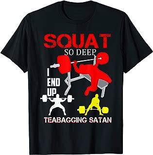 Squat So Deep I End Up Teabagging Satan Lifting T-Shirt