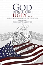 God Don't Like Ugly...And Is Not Too Fond of Pretty Either: Poems and Prose