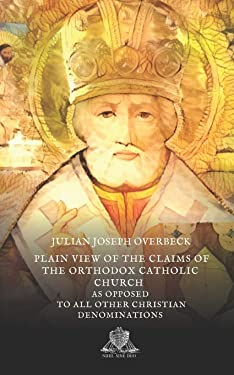 A plain view of the claims of the Orthodox Catholic Church as opposed to all other Christian denominations (Nihil Sine Deo)