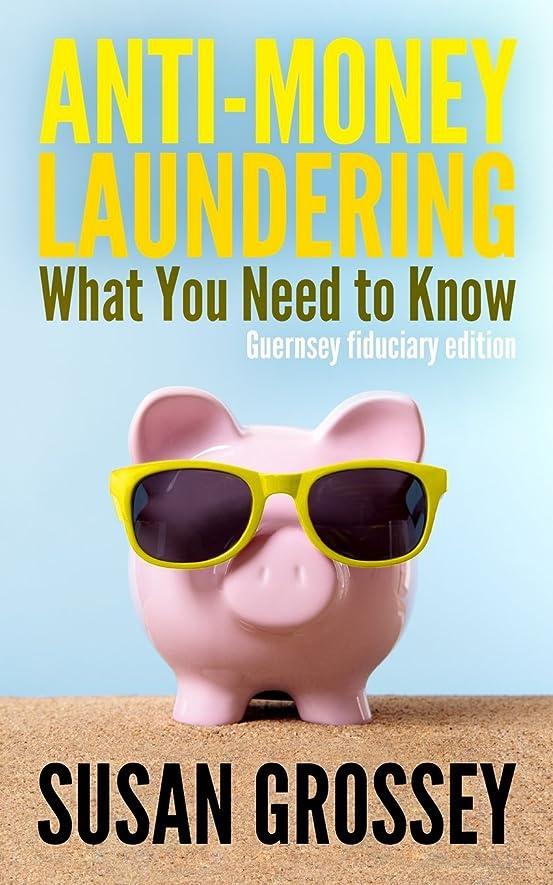 解決各情熱的Anti-Money Laundering: What You Need to Know (Guernsey fiduciary edition): A concise guide to anti-money laundering and countering the financing of terrorism (AML/CFT) for those working in the Guernsey fiduciary sector